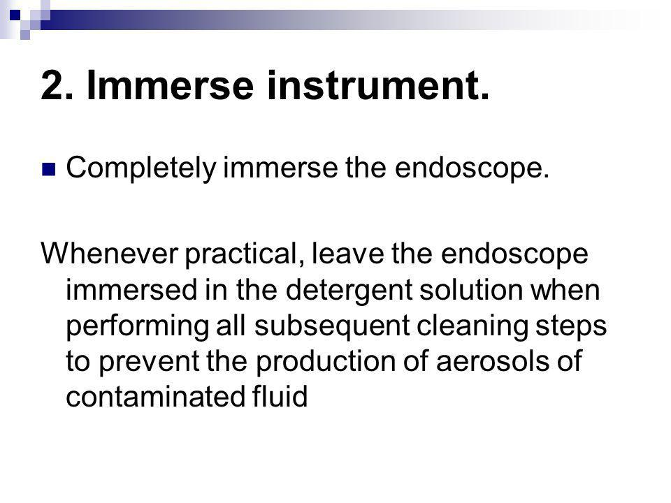 2. Immerse instrument. Completely immerse the endoscope.