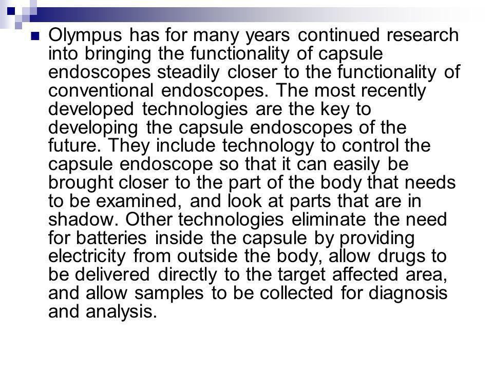Olympus has for many years continued research into bringing the functionality of capsule endoscopes steadily closer to the functionality of conventional endoscopes.