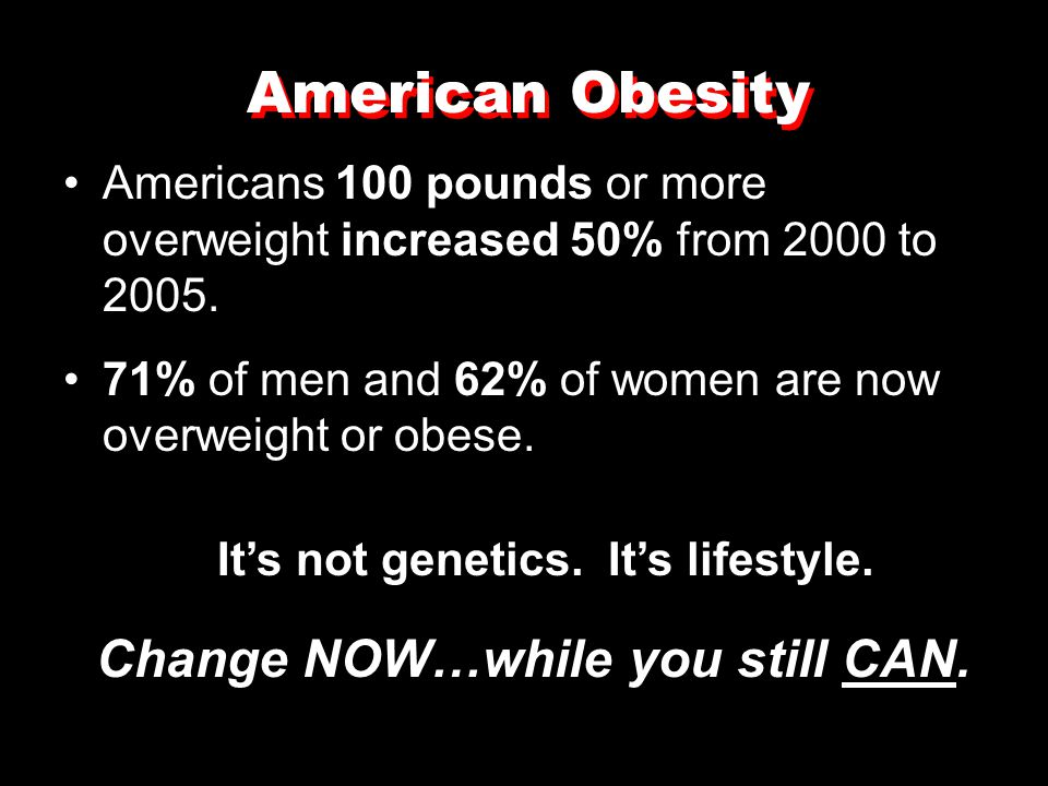 It's not genetics. It's lifestyle. Change NOW…while you still CAN.