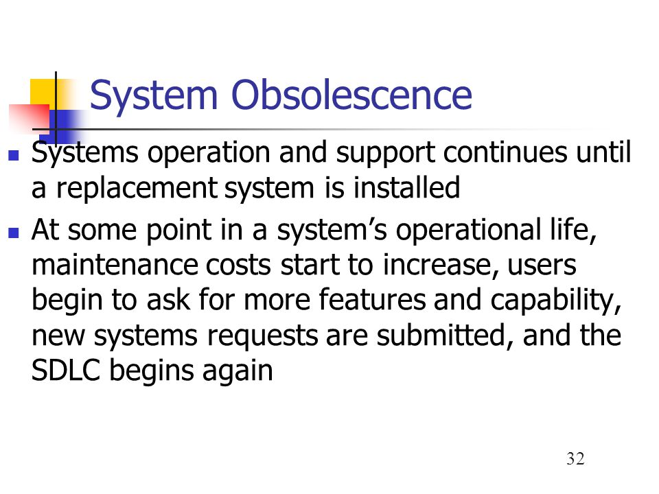 System Obsolescence Systems operation and support continues until a replacement system is installed.