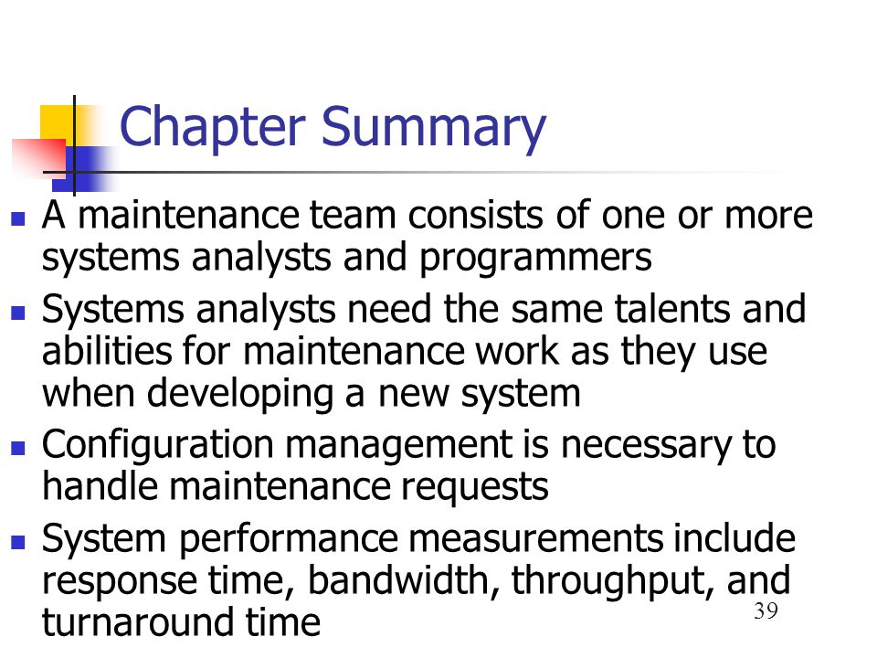 Chapter Summary A maintenance team consists of one or more systems analysts and programmers.