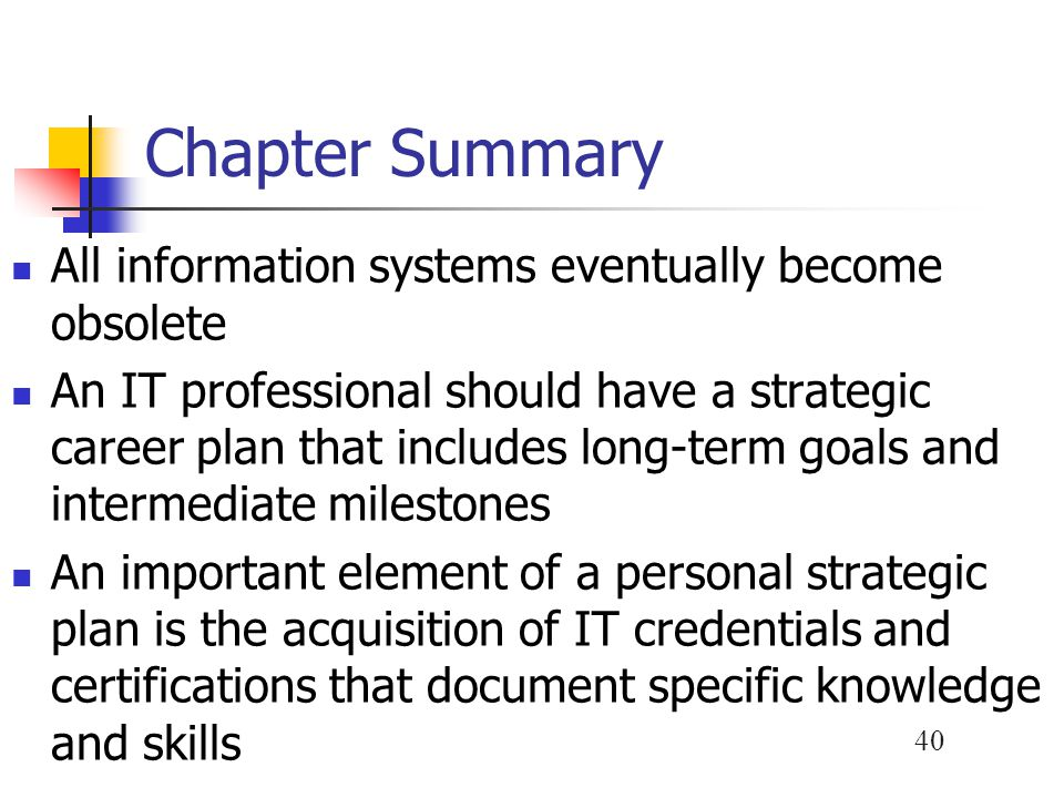 Chapter Summary All information systems eventually become obsolete