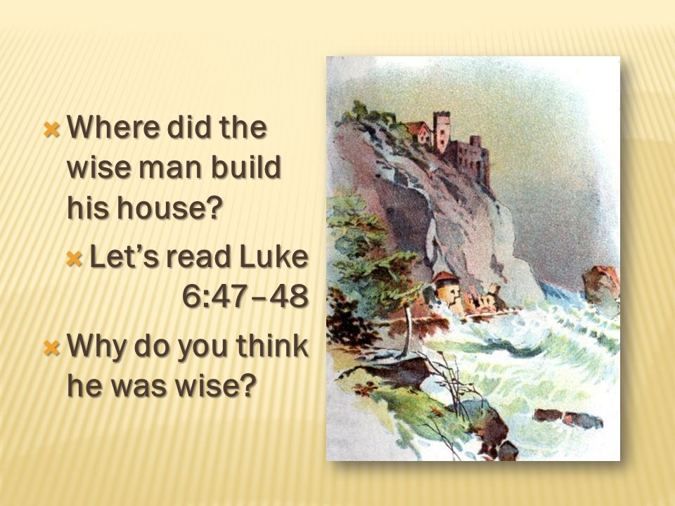 Where did the wise man build his house