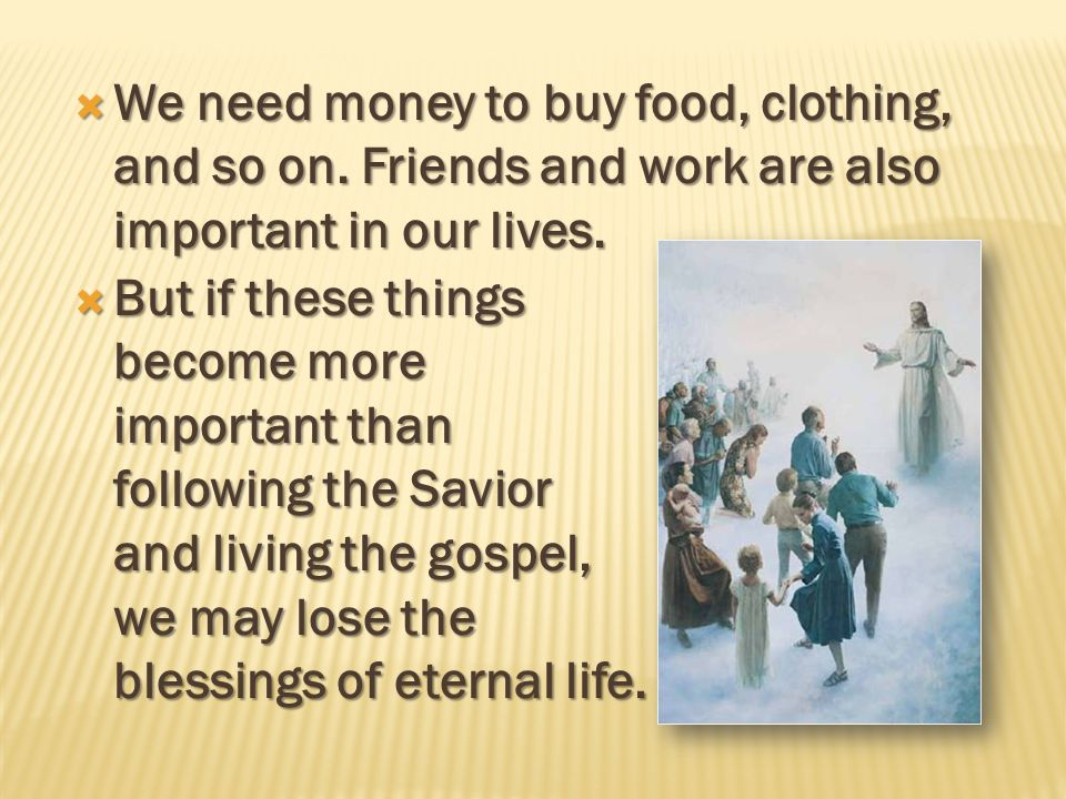 We need money to buy food, clothing, and so on