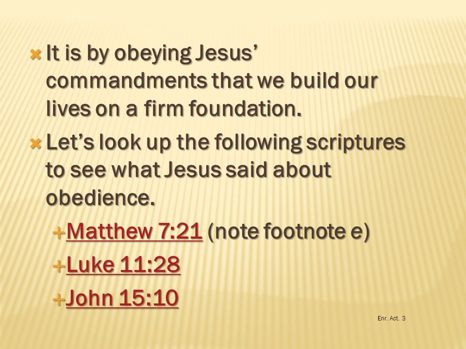 Matthew 7:21 (note footnote e) Luke 11:28 John 15:10