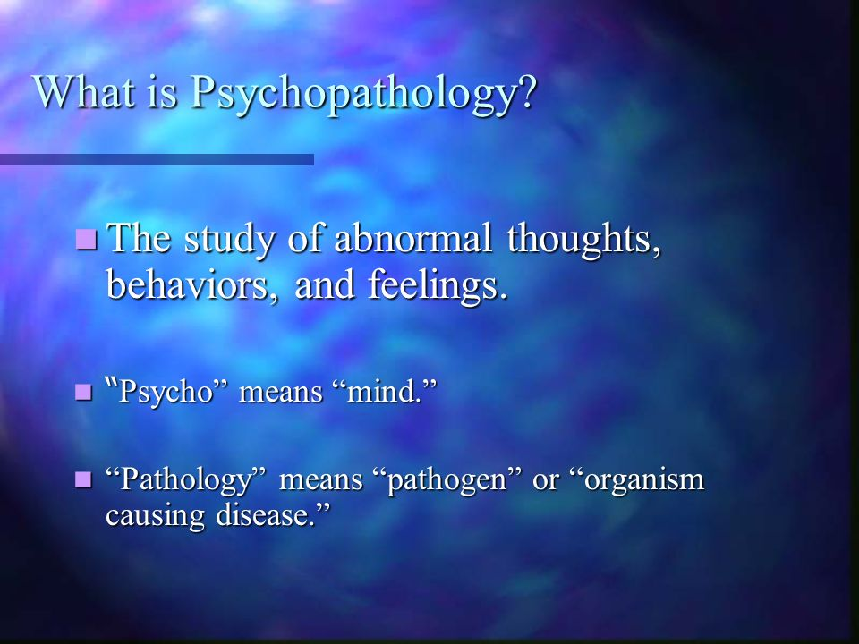 What is Psychopathology