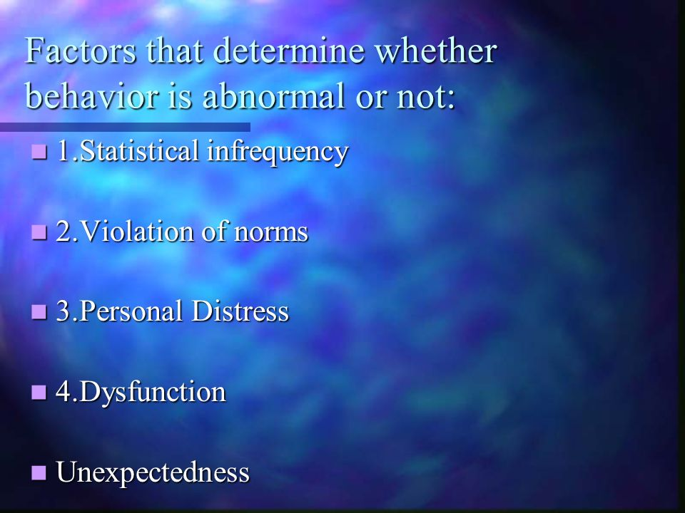 Factors that determine whether behavior is abnormal or not: