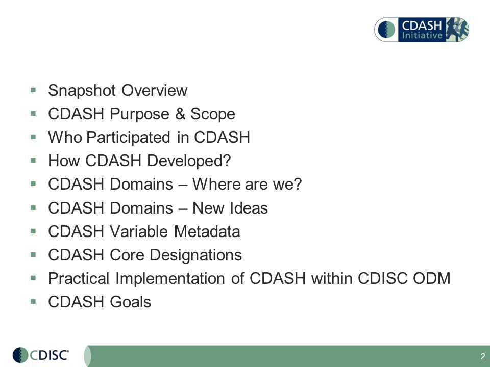 Snapshot Overview CDASH Purpose & Scope. Who Participated in CDASH. How CDASH Developed CDASH Domains – Where are we