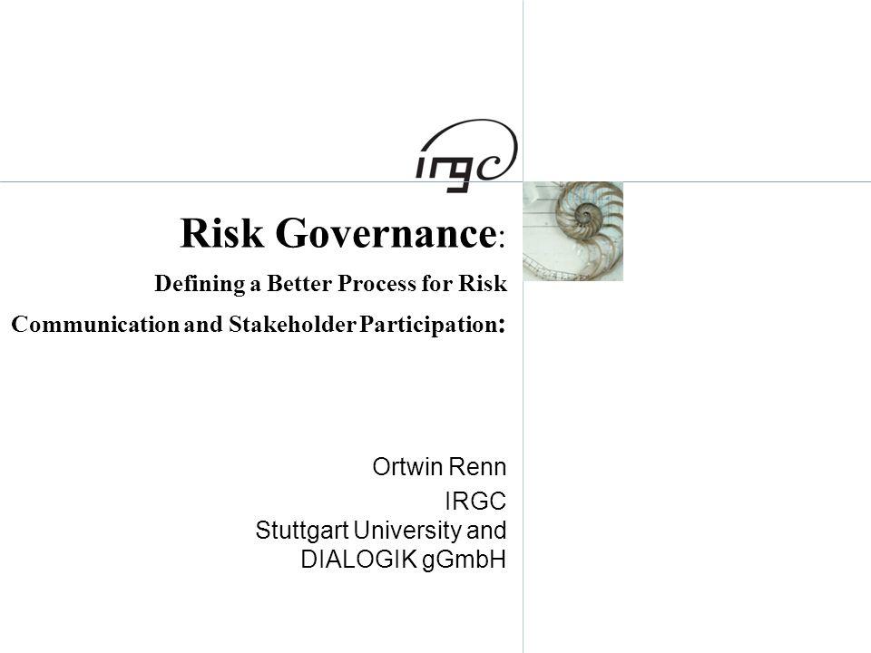 Ortwin Renn IRGC Stuttgart University and DIALOGIK gGmbH