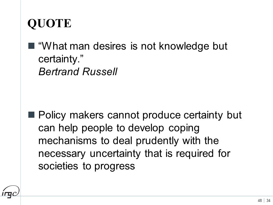 QUOTE What man desires is not knowledge but certainty. Bertrand Russell.