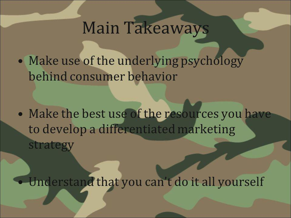 Main Takeaways Make use of the underlying psychology behind consumer behavior.