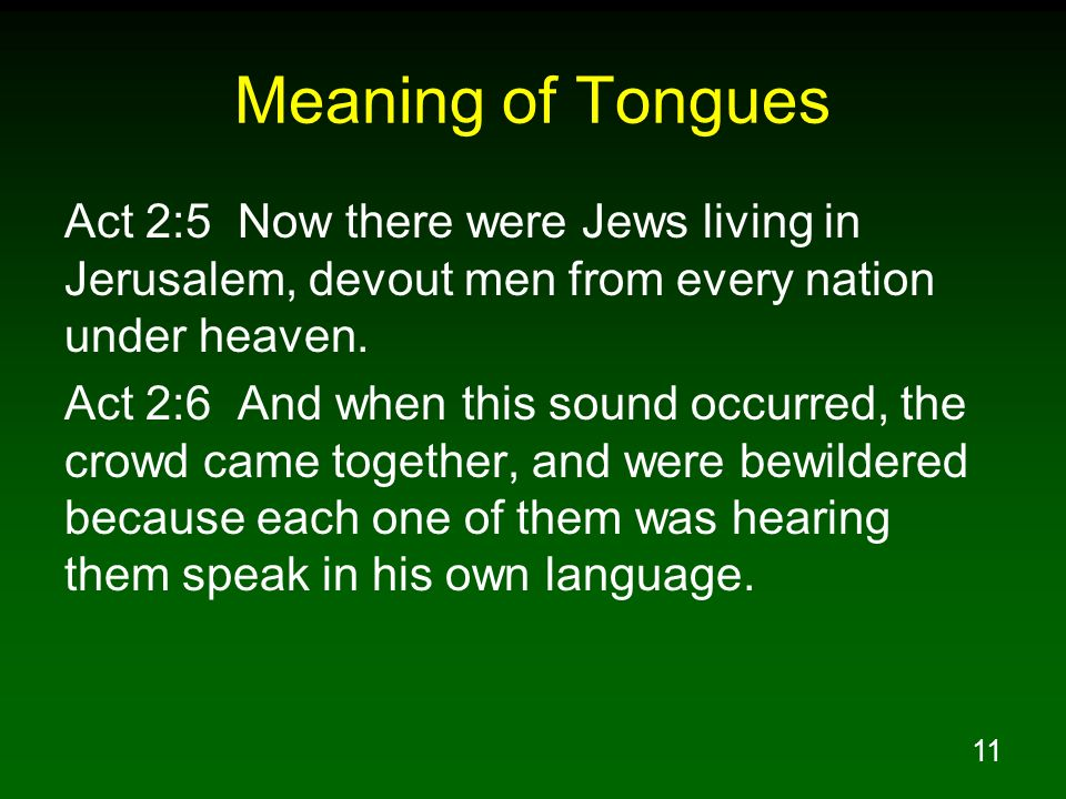 Meaning of Tongues Act 2:5 Now there were Jews living in Jerusalem, devout men from every nation under heaven.