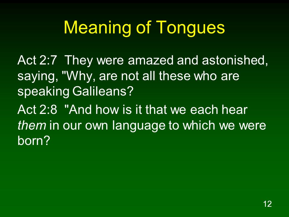 Meaning of Tongues Act 2:7 They were amazed and astonished, saying, Why, are not all these who are speaking Galileans
