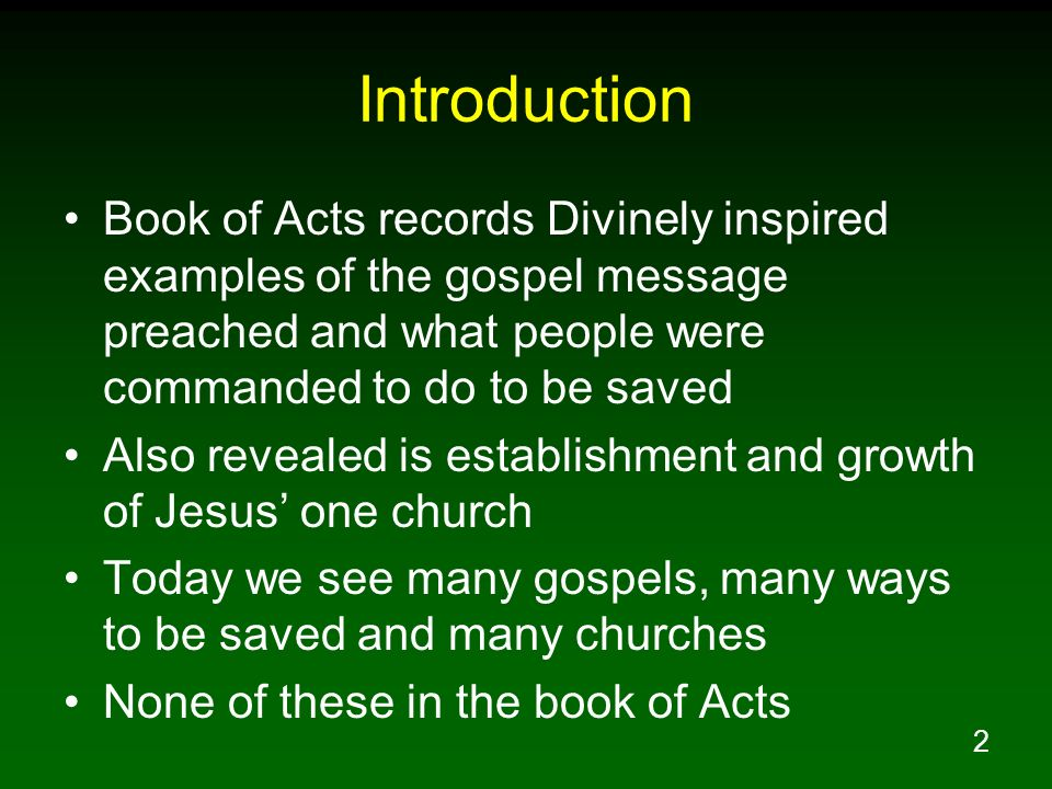 Introduction Book of Acts records Divinely inspired examples of the gospel message preached and what people were commanded to do to be saved.