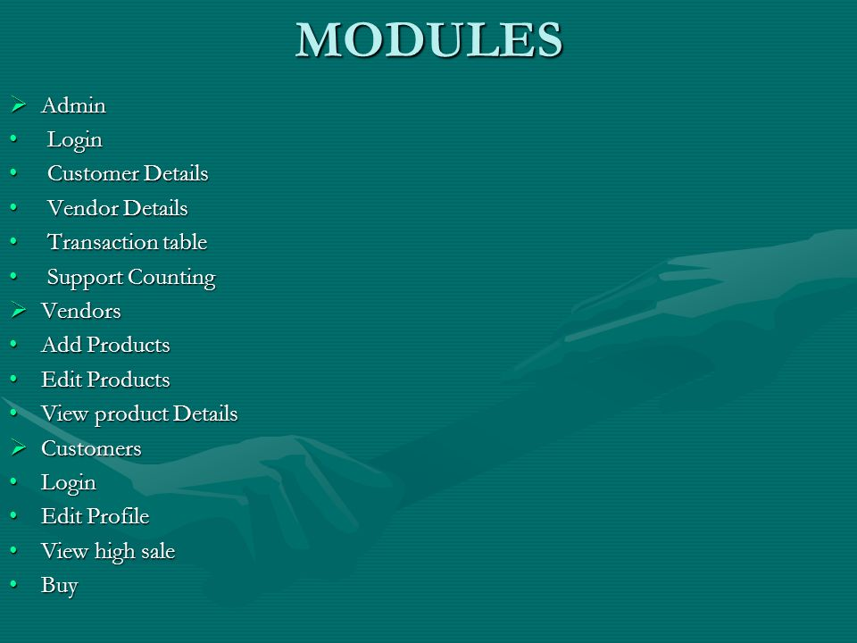 MODULES Admin Login Customer Details Vendor Details Transaction table