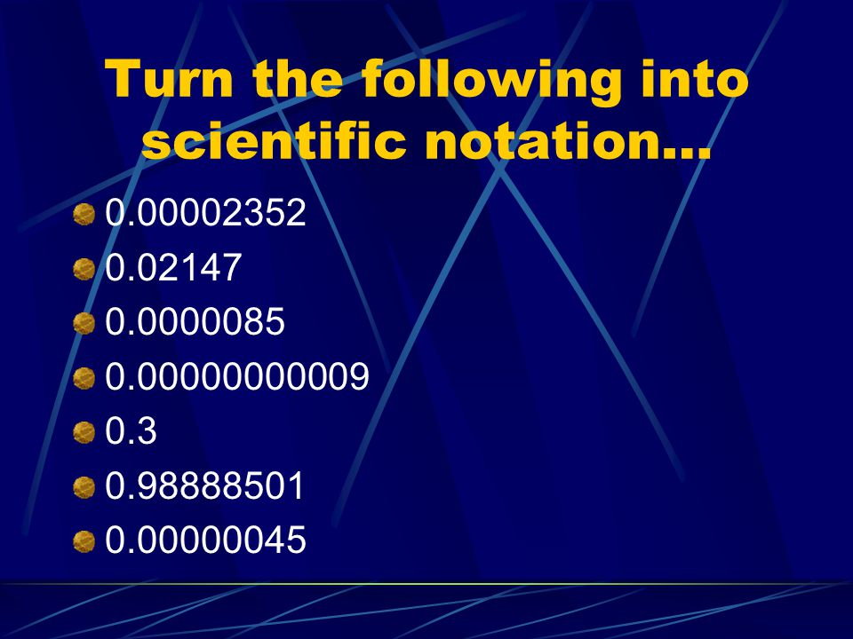 Turn the following into scientific notation…