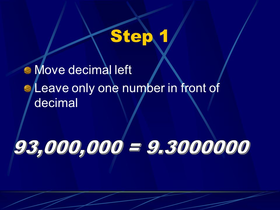 Step 1 93,000,000 = 9.3000000 Move decimal left