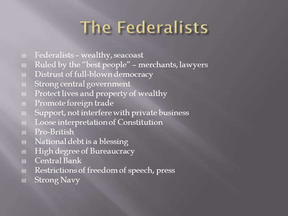 The Federalists Federalists – wealthy, seacoast