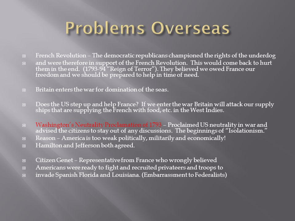 Problems Overseas French Revolution – The democratic republicans championed the rights of the underdog.