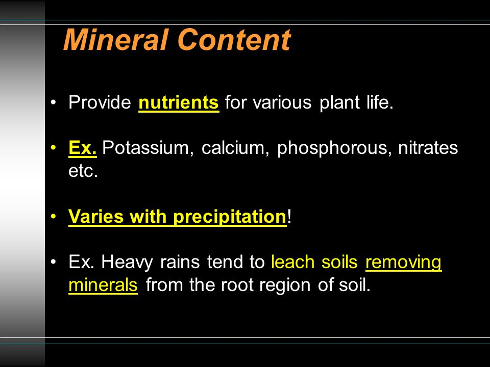Mineral Content Provide nutrients for various plant life.