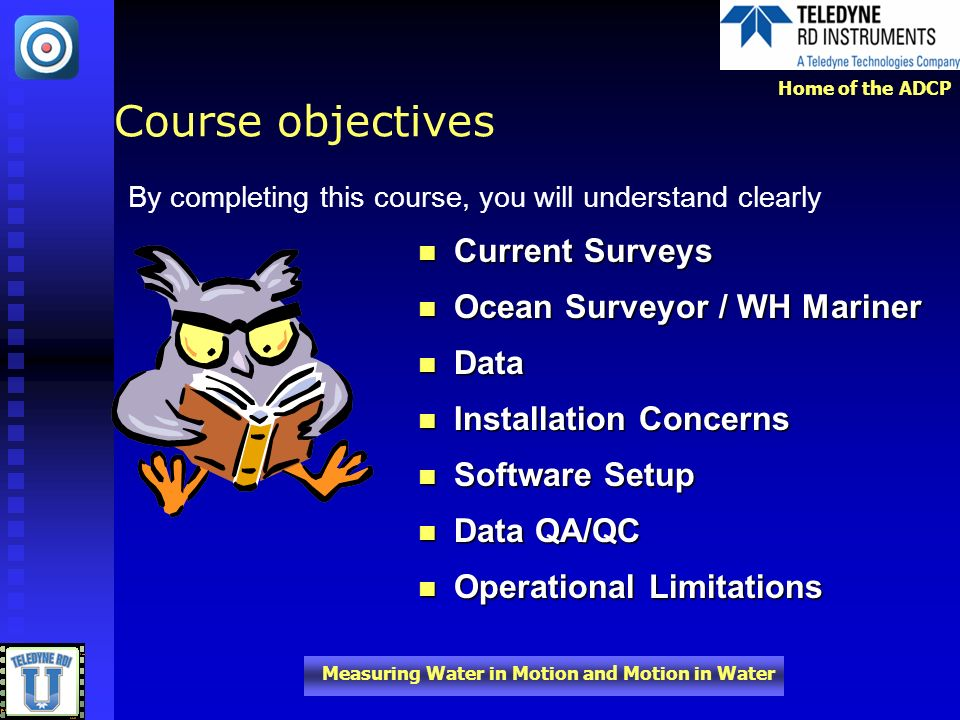 Course objectives Current Surveys Ocean Surveyor / WH Mariner Data