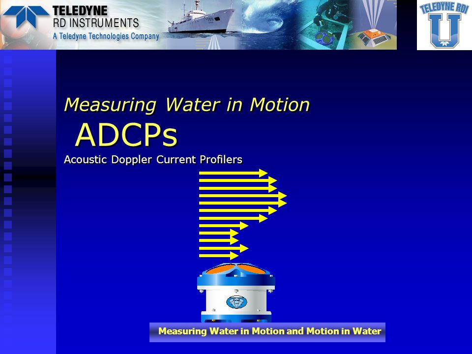 Measuring Water in Motion ADCPs Acoustic Doppler Current Profilers