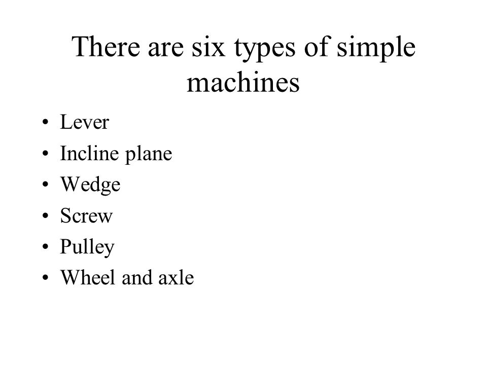 There are six types of simple machines