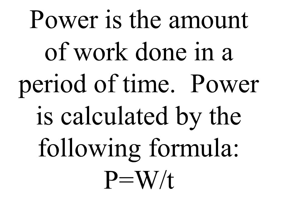 Power is the amount of work done in a period of time
