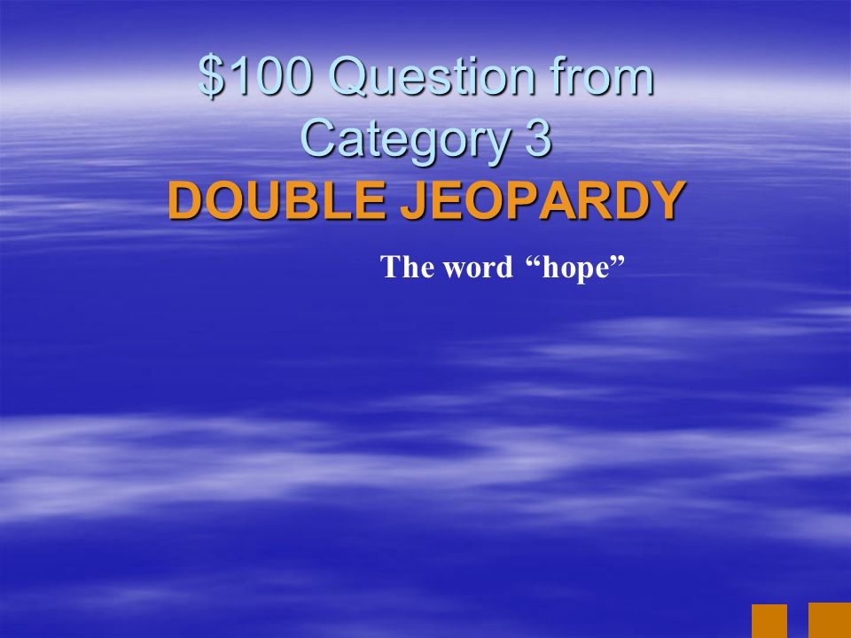 $100 Question from Category 3 DOUBLE JEOPARDY
