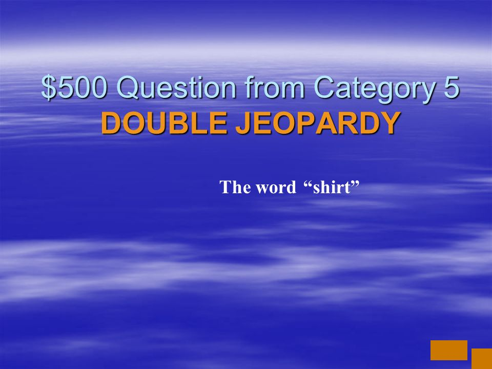$500 Question from Category 5 DOUBLE JEOPARDY