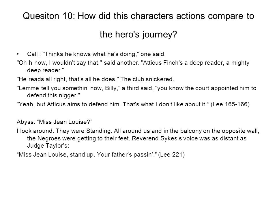 Quesiton 10: How did this characters actions compare to the hero s journey