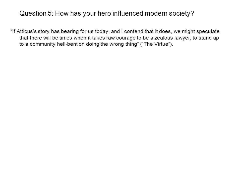 Question 5: How has your hero influenced modern society