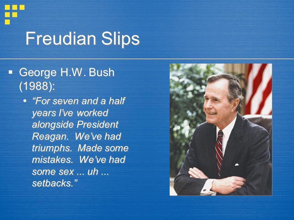 Freudian Slips George H.W. Bush (1988):