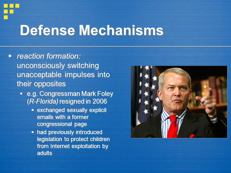 Defense Mechanisms reaction formation: unconsciously switching unacceptable impulses into their opposites.