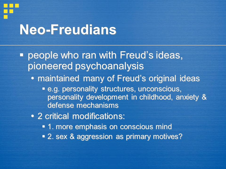 Neo-Freudians people who ran with Freud's ideas, pioneered psychoanalysis. maintained many of Freud's original ideas.