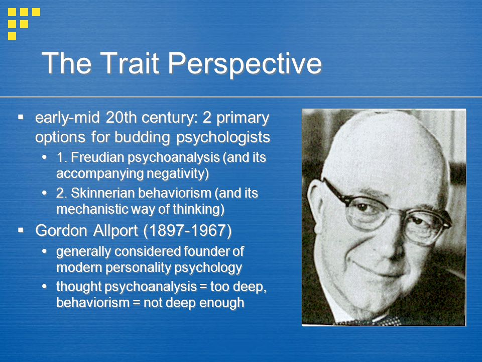 The Trait Perspective early-mid 20th century: 2 primary options for budding psychologists.
