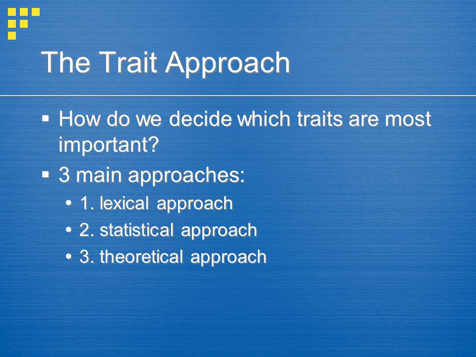 The Trait Approach How do we decide which traits are most important