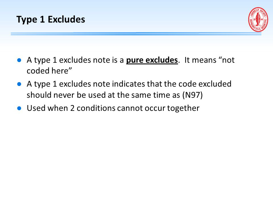 Type 1 Excludes A type 1 excludes note is a pure excludes. It means not coded here