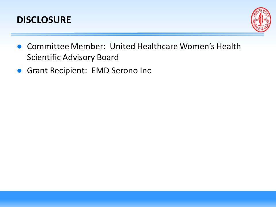 DISCLOSURE Committee Member: United Healthcare Women's Health Scientific Advisory Board.