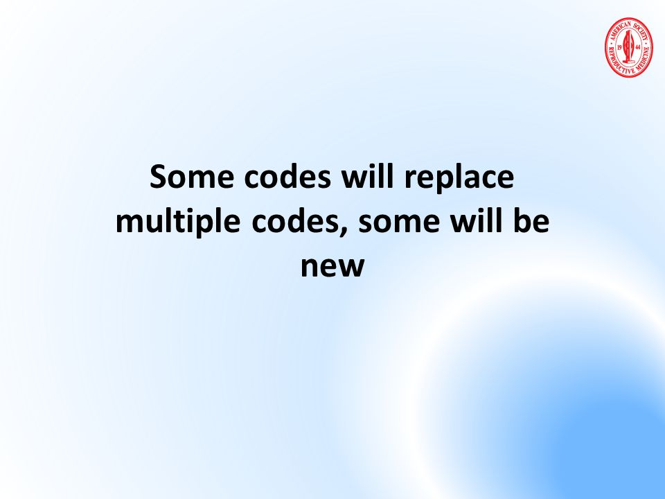 Some codes will replace multiple codes, some will be new