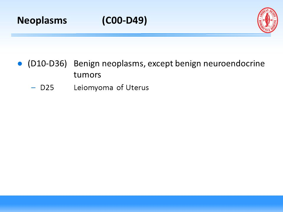 Neoplasms (C00-D49) (D10-D36) Benign neoplasms, except benign neuroendocrine tumors.