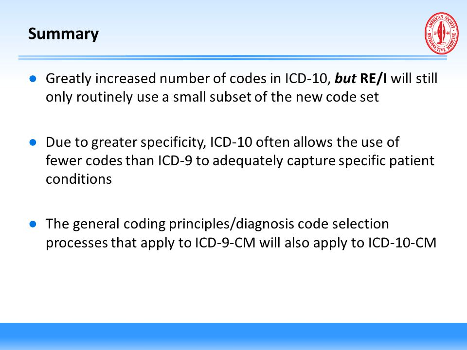 Summary Greatly increased number of codes in ICD-10, but RE/I will still only routinely use a small subset of the new code set.