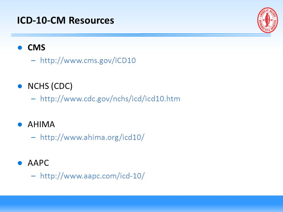 ICD-10-CM Resources CMS NCHS (CDC) AHIMA AAPC http://www.cms.gov/ICD10