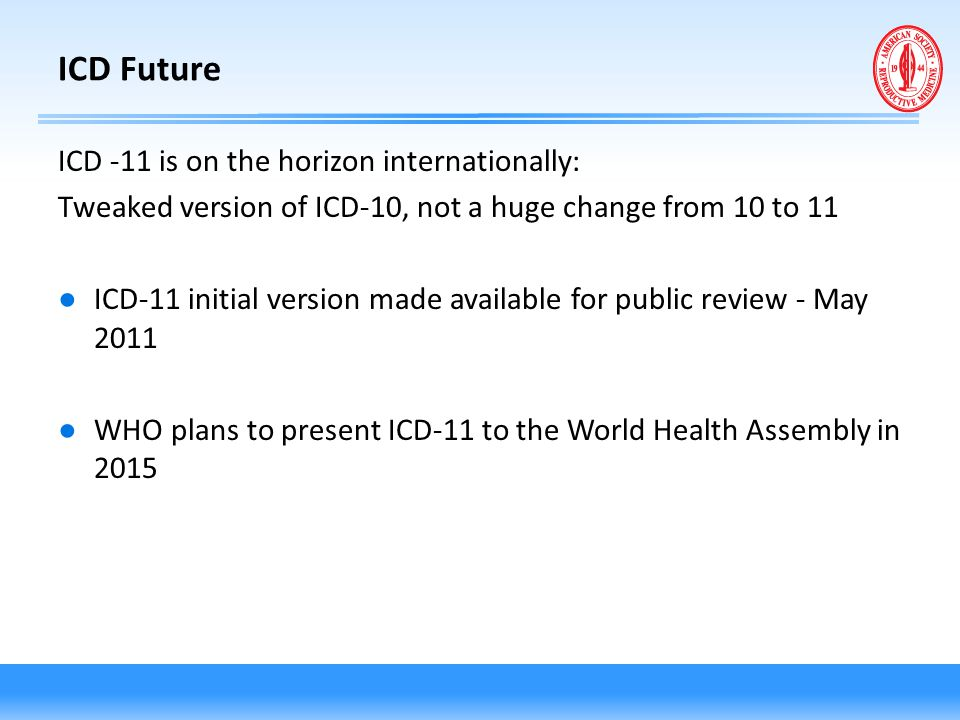 ICD Future ICD -11 is on the horizon internationally: