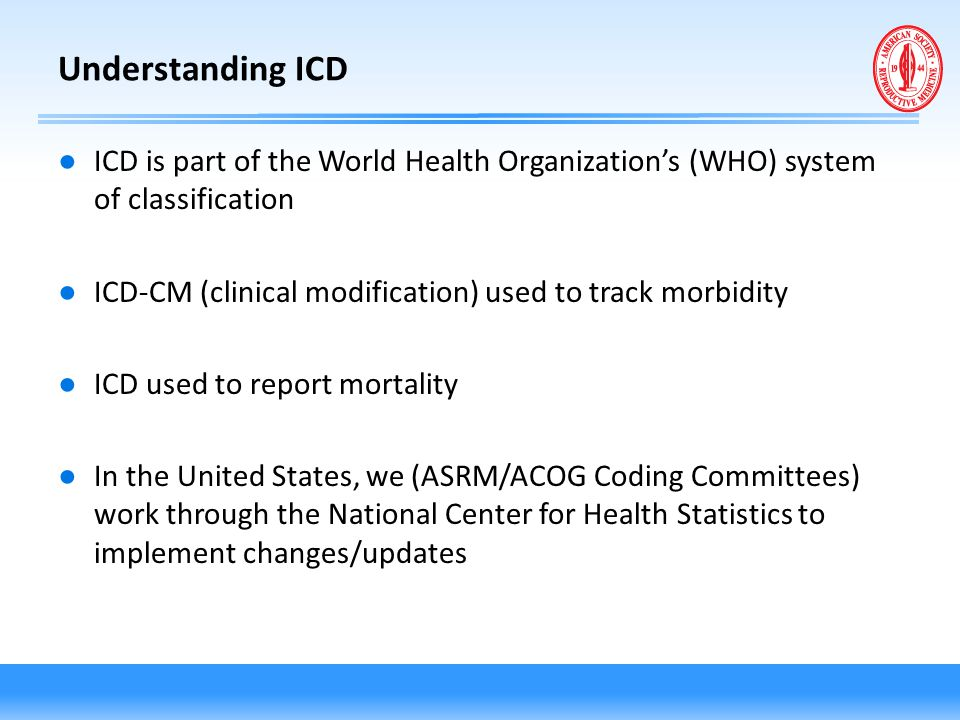 Understanding ICD ICD is part of the World Health Organization's (WHO) system of classification.