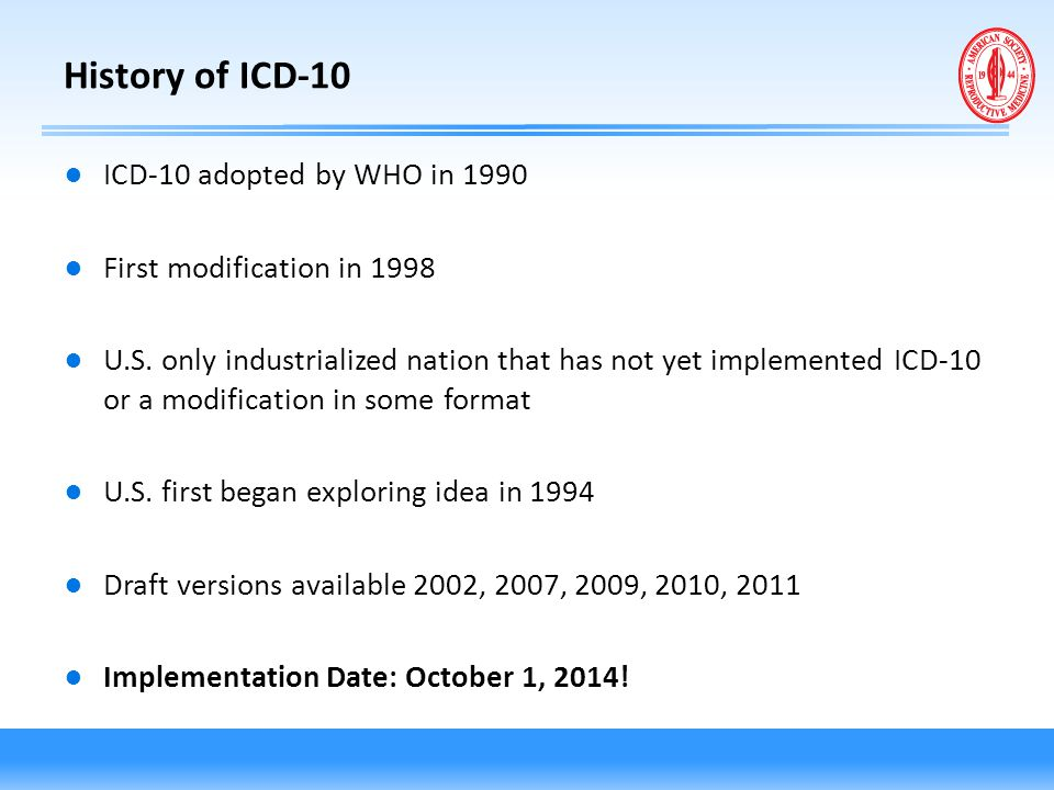 History of ICD-10 ICD-10 adopted by WHO in 1990