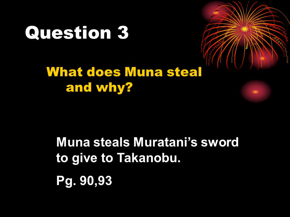 Question 3 What does Muna steal and why