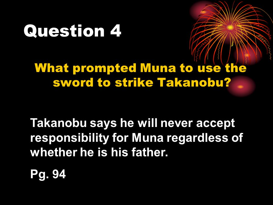 Question 4 What prompted Muna to use the sword to strike Takanobu