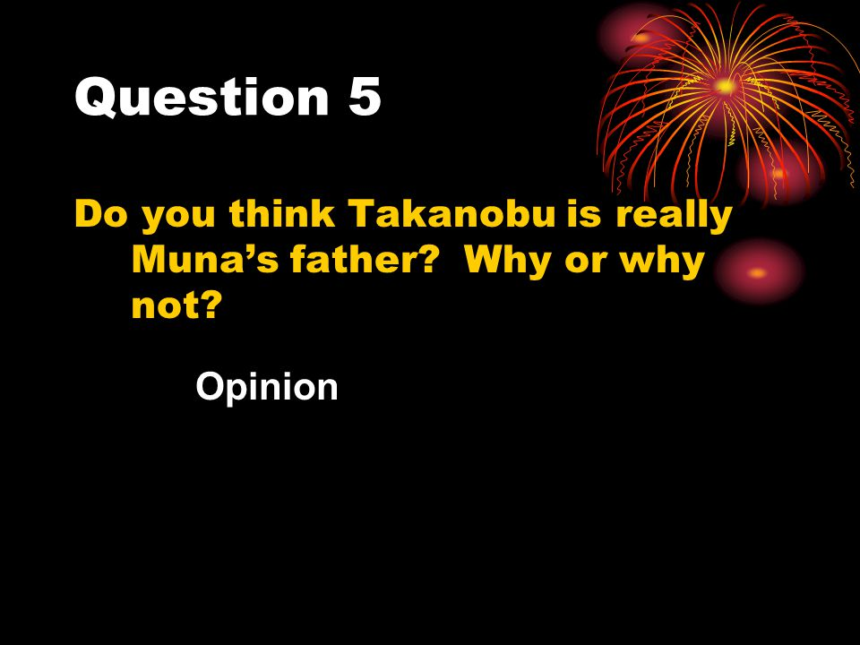 Question 5 Do you think Takanobu is really Muna's father Why or why not Opinion