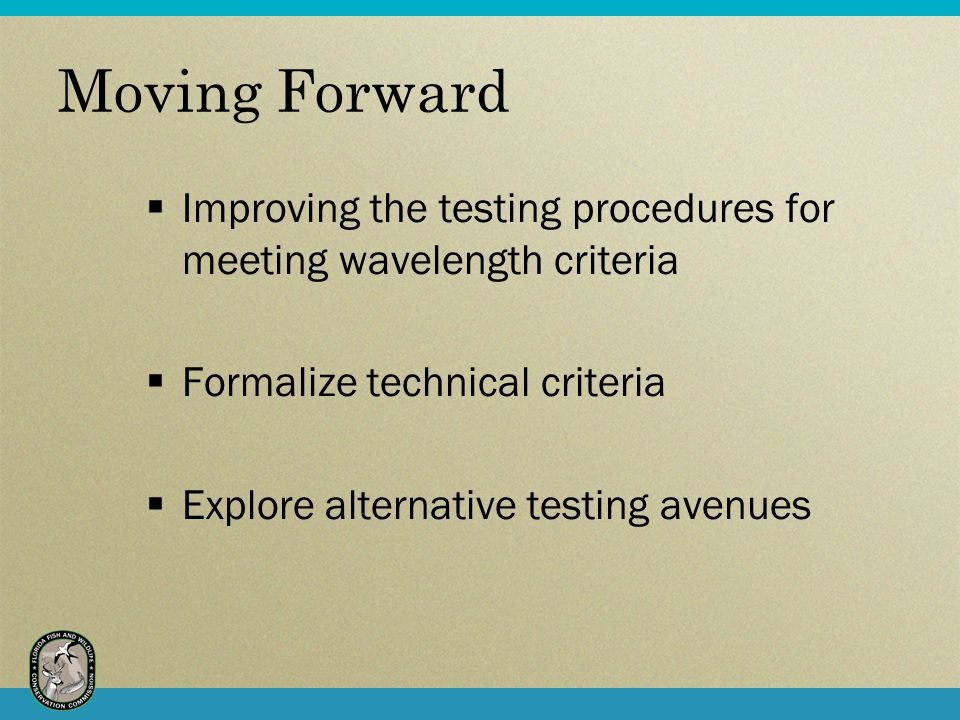 Moving Forward Improving the testing procedures for meeting wavelength criteria. Formalize technical criteria.